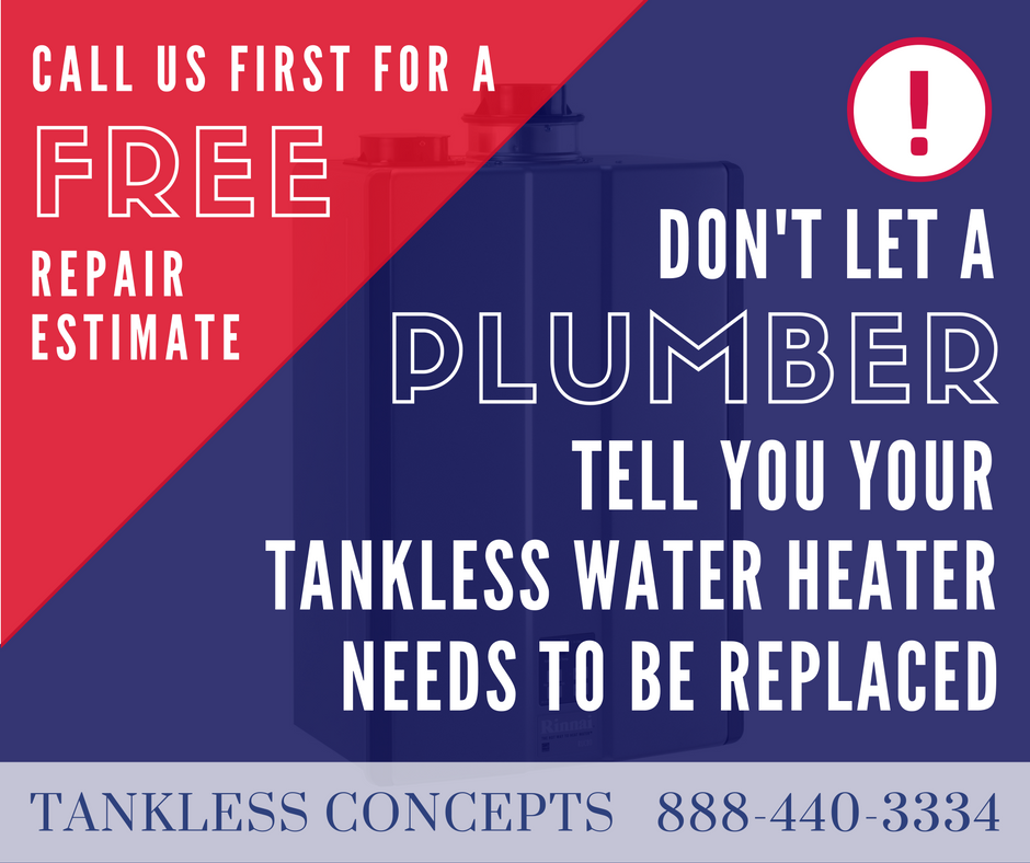 Don't let a plumber tell you your tankless water heater needs to be replaced. Call us first for a free repair estimate.